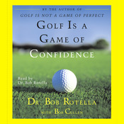 Golf Is A Game Of Confidence, by Bob Rotella
