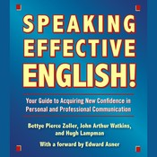 Speaking Effective English!: Your Guide to Acquiring New Confidence In Personal and Professional Communication Audiobook, by Bettye Zoller, John Arthur Watkins, Hugh Lampman