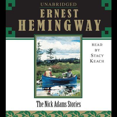 The Nick Adams Stories Audiobook, by Ernest Hemingway