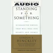 Standing For Something: Ten Neglected Virtues That Will Heal Our Hearts And Homes, by Gordon B. Hinckley