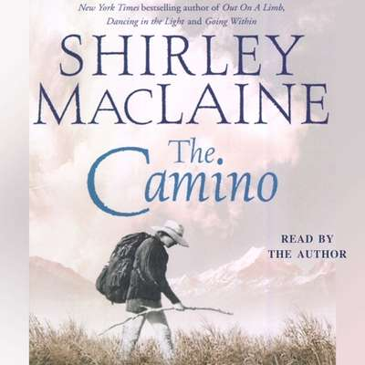 The Camino: A Journey of the Spirit Audiobook, by Shirley MacLaine