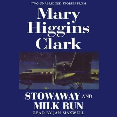 Stowaway and Milk Run: Two Unabridged Stories From Mary Higgins Clark Audiobook, by Mary Higgins Clark