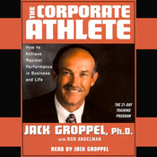The Corporate Athlete: How to Achieve Maximal Performance in Business and Life Audiobook, by Bob Andelman, Jack Groppel