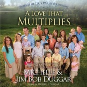 A Love That Multiplies: An Up-Close View of How They Make It Work, by Michelle Duggar, Jim Bob Duggar