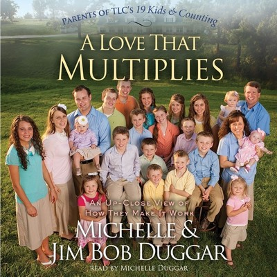 A Love That Multiplies: An Up-Close View of How They Make It Work Audiobook, by Michelle Duggar