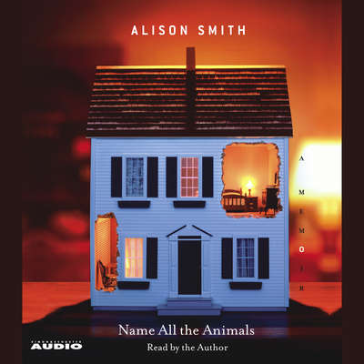 Name All the Animals: A Memoir Audiobook, by Alison Smith