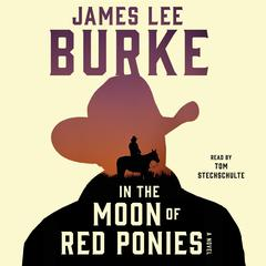 In the Moon of Red Ponies: A Novel Audiobook, by James Lee Burke