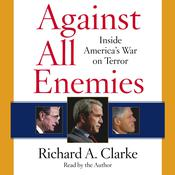 Against All Enemies: Inside Americas War on Terror, by Richard A. Clarke
