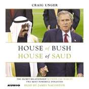 House of Bush, House of Saud: The Secret Relationship Between the Worlds Two Most Powerful Dynasties, by Craig Unger