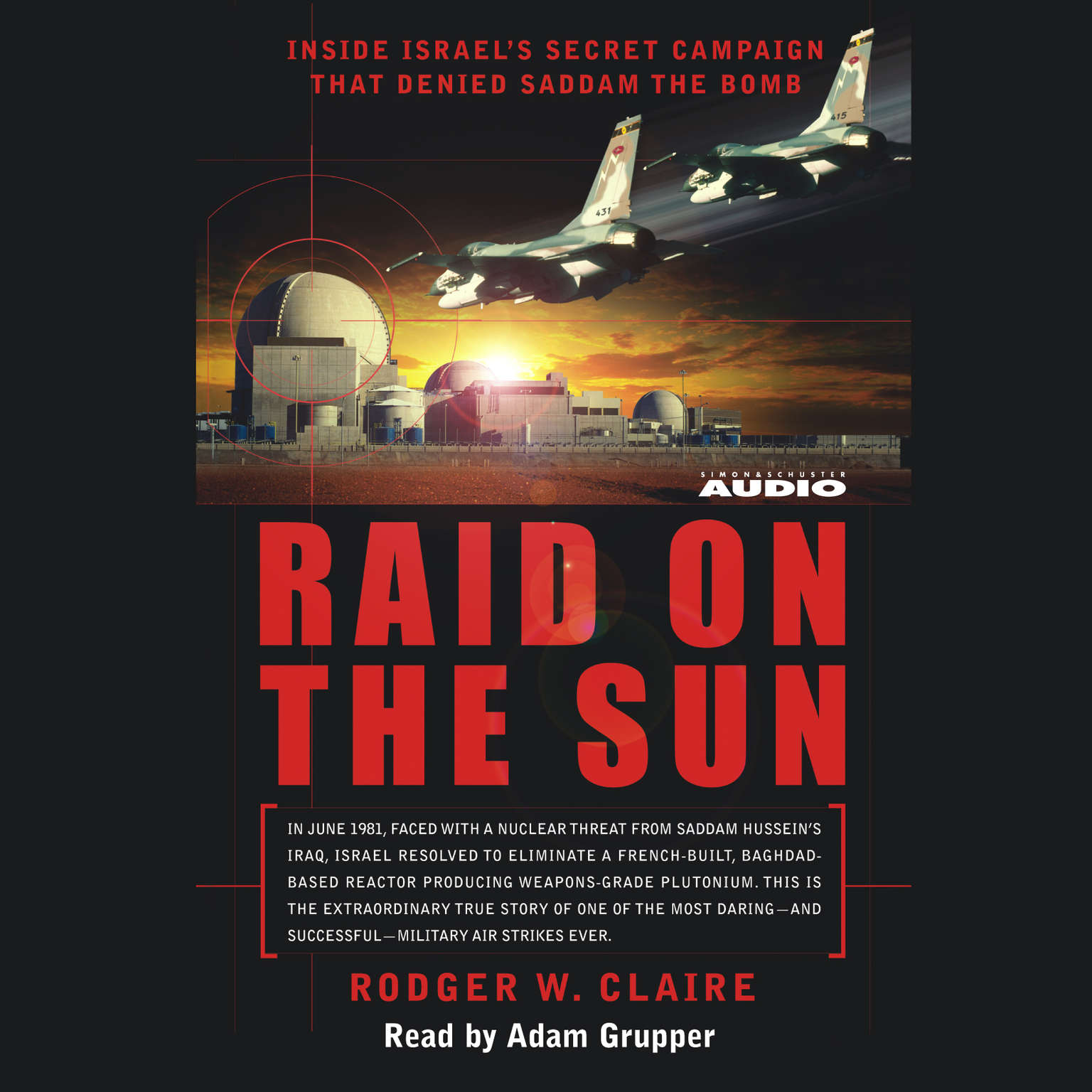 Printable Raid on the Sun: Inside Israel's secret campaign that denied Saddam the bomb Audiobook Cover Art