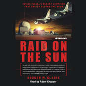 Raid on the Sun: Inside Israels secret campaign that denied Saddam the bomb Audiobook, by Rodger Claire
