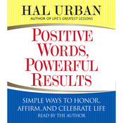 Positive Words, Powerful Results: Simple Ways to Honor, Affirm, and Celebrate Life, by Hal Urban
