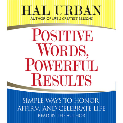 Positive Words, Powerful Results: Simple Ways to Honor, Affirm, and Celebrate Life Audiobook, by Hal Urban