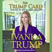 The Trump Card: Playing to Win in Work and Life, by Ivanka Trump