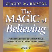 The Magic Of Believing, by Claude M. Bristol