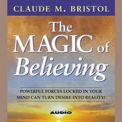 The Magic Of Believing Audiobook, by Claude M. Bristol