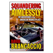 Squandering Aimlessly: My Adventures in the American Marketplace Audiobook, by David Brancaccio