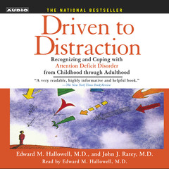 Driven To Distraction: Recognizing and Coping with Attention Deficit Disorder from Childhood Through Adulthood Audiobook, by John J. Ratey, Edward M. Hallowell