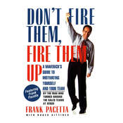 Dont Fire Them, Fire Them Up: A Mavericks Guide to Motivating Yourself and Your Team Audiobook, by Frank Pacetta