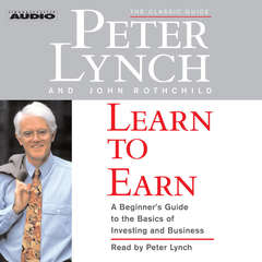 Learn to Earn: A Beginners Guide to the Basics of Investing Audiobook, by John Rothchild, Peter Lynch