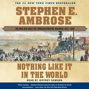 Nothing Like it In The World: The Men Who Built The Transcontinental Railroad 1863 - 1869, by Stephen E. Ambrose