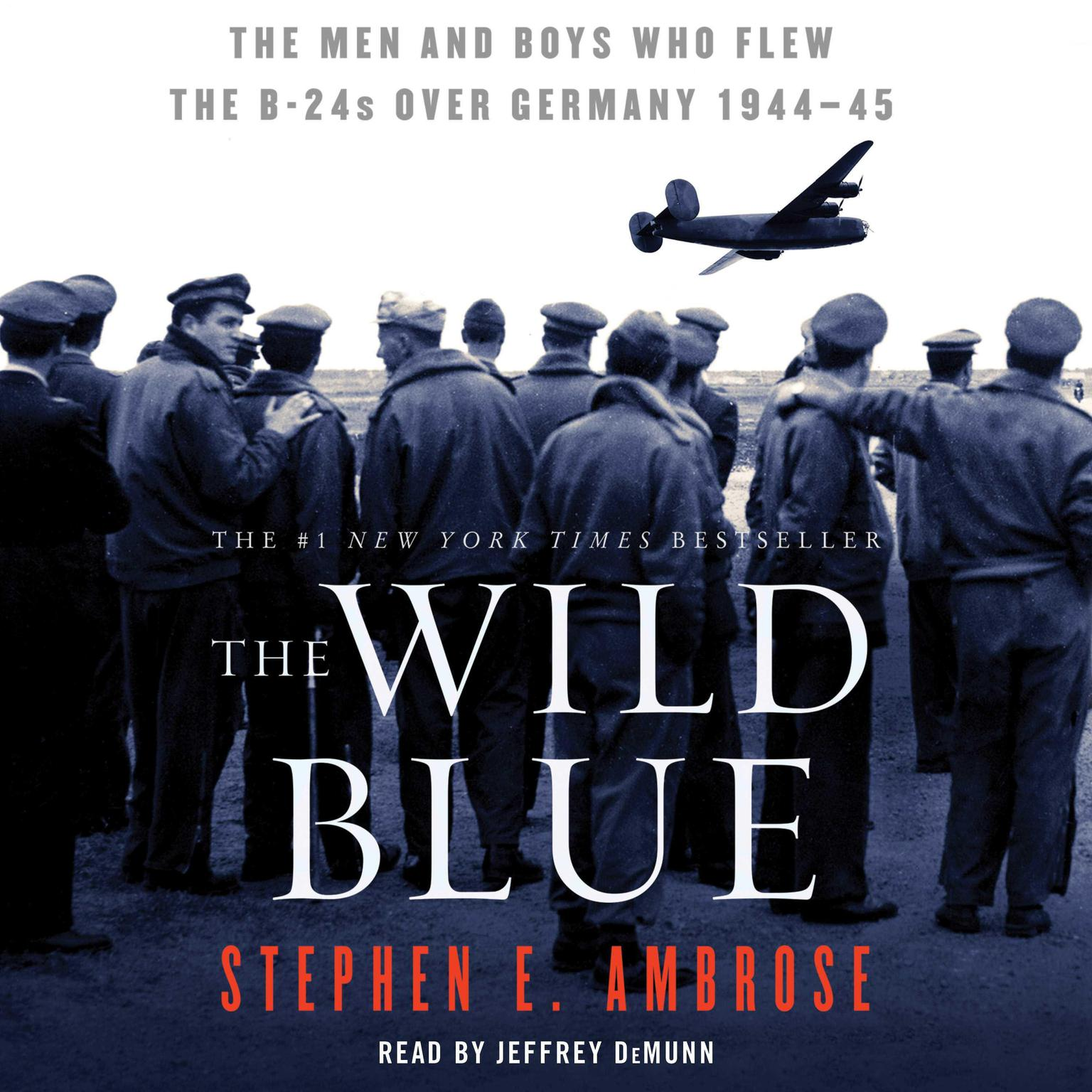Printable The Wild Blue: The Men and Boys Who Flew the B-24s Over Germany 1944-45 Audiobook Cover Art