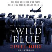 The Wild Blue: The Men and Boys Who Flew the B-24s Over Germany 1944–45, by Stephen E. Ambrose