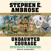 Undaunted Courage: Meriwether Lewis Thomas Jefferson And The Opening Of The American West Audiobook, by Stephen E. Ambrose