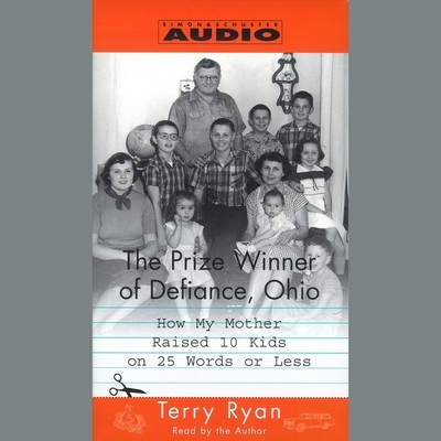 The Prize Winner of Defiance, Ohio: How my mother raised 10 kids on 25 words or less Audiobook, by Terry Ryan