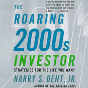 The Roaring 2000s Investor: Strategies for the Life You Want, by Harry S. Dent
