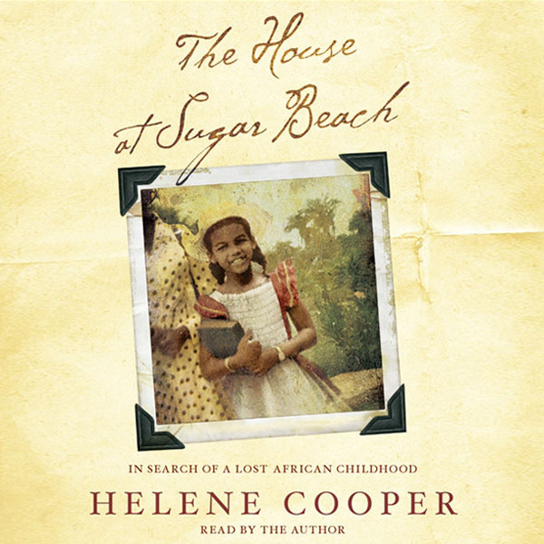 Printable The House at Sugar Beach: In Search of a Lost African Childhood Audiobook Cover Art