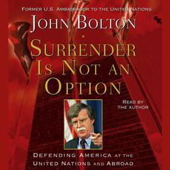 Surrender Is Not an Option: Defending America at the United Nations and Abroad Audiobook, by John Bolton