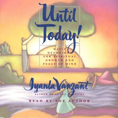 Until Today!: Daily Devotions for Spiritual Growth and Peace of Mind Audiobook, by Iyanla Vanzant