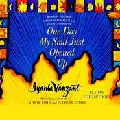One Day My Soul Just Opened Up: Working Toward Spiritual Strength and Personal Growth, by Iyanla Vanzant