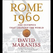 Rome 1960: The Olympics that Changed the World, by David Maraniss