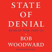 State of Denial: Bush at War, Part III Audiobook, by Bob Woodward