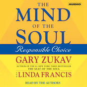 The Mind of the Soul: Responsible Choice Audiobook, by Gary Zukav