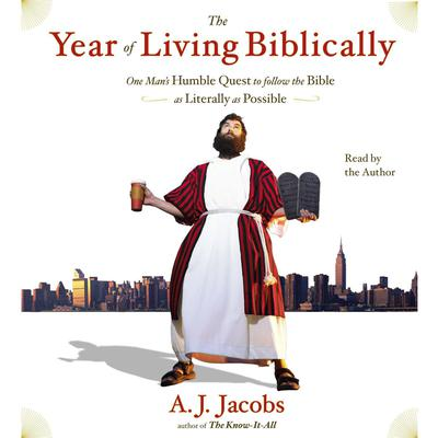 The Year of Living Biblically: One Mans Humble Quest to Follow the Bible as Literally as Possible Audiobook, by A. J. Jacobs