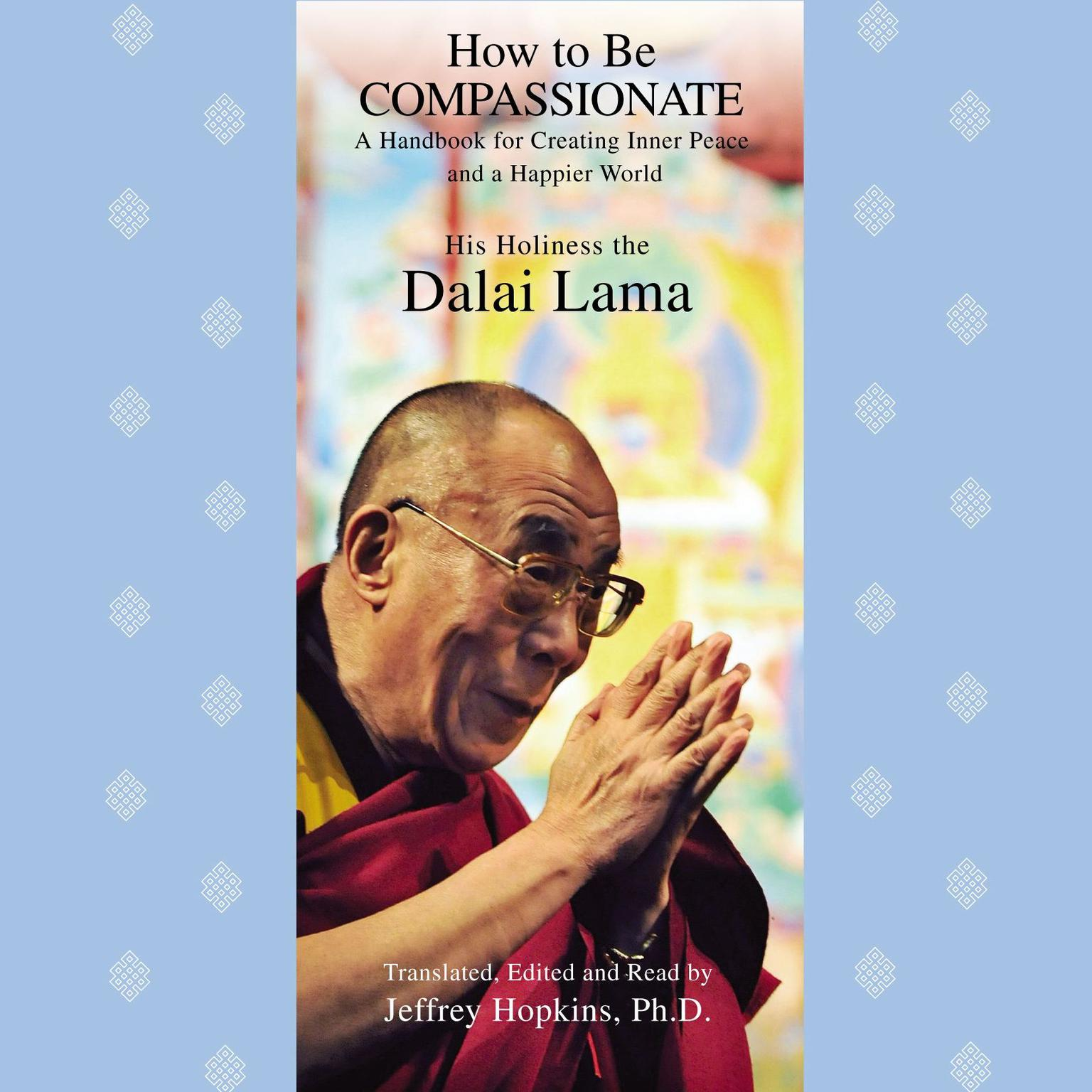Printable How to Be Compassionate: A Handbook for Creating Inner Peace and a Happier World Audiobook Cover Art
