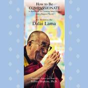 How to Be Compassionate: A Handbook for Creating Inner Peace and a Happier World Audiobook, by Tenzin Gyatso