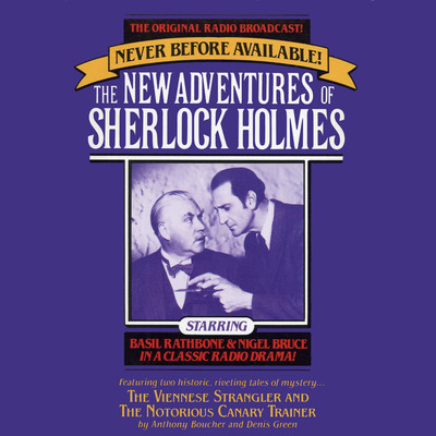 The Viennese Strangler and The Notorious Canary Trainer: The New Adventures of Sherlock Holmes, Episode 2 Audiobook, by Anthony Boucher