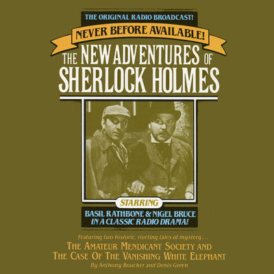 The Amateur Mendicant Society and Case of the Vanishing White Elephant: The New Adventures of Sherlock Holmes, Episode 5 Audiobook, by Anthony Boucher