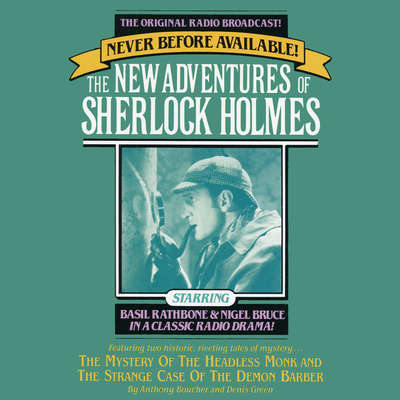The Mystery of the Headless Monk and The Strange Case of the Demon Barber: The New Adventures of Sherlock Holmes, Episode 4 Audiobook, by Anthony Boucher
