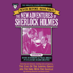 The Case of the Limping Ghost and The Girl with the Gazelle: The New Adventures of Sherlock Holmes, Episode 6 Audiobook, by Anthony Boucher, Denis Green
