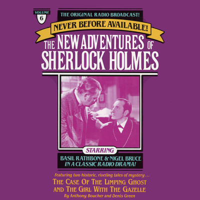 The Case of the Limping Ghost and The Girl with the Gazelle: The New Adventures of Sherlock Holmes, Episode 6 Audiobook, by Anthony Boucher