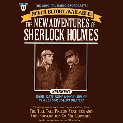 The Tell-Tale Pigeon Feathers and The Indiscretion of Mr. Edwards: The New Adventures of Sherlock Holmes, Episode 11 Audiobook, by Anthony Boucher