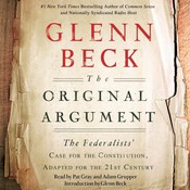 The Original Argument: The Federalists Case for the Constitution, Adapted for the 21st Century, by Glenn Beck