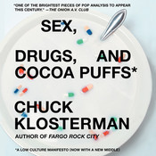 Sex, Drugs, and Cocoa Puffs: A Low Culture Manifesto, by Chuck Klosterman