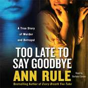 Too Late to Say Goodbye: A True Story of Murder and Betrayal Audiobook, by Ann Rule