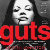 Guts: The Endless Follies and Tiny Triumphs of a Giant Disaster, by Kristen Johnston